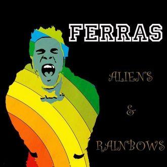 Aliens & Rainbows Ferras