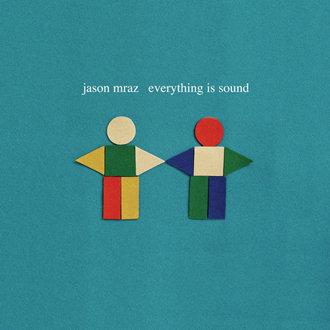 Everything Is Sound Jason Mraz